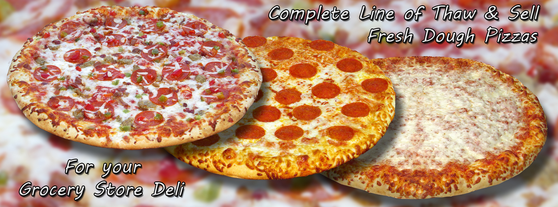 Complete line of thaw and sell fresh dough pizza for your grocery store deli.