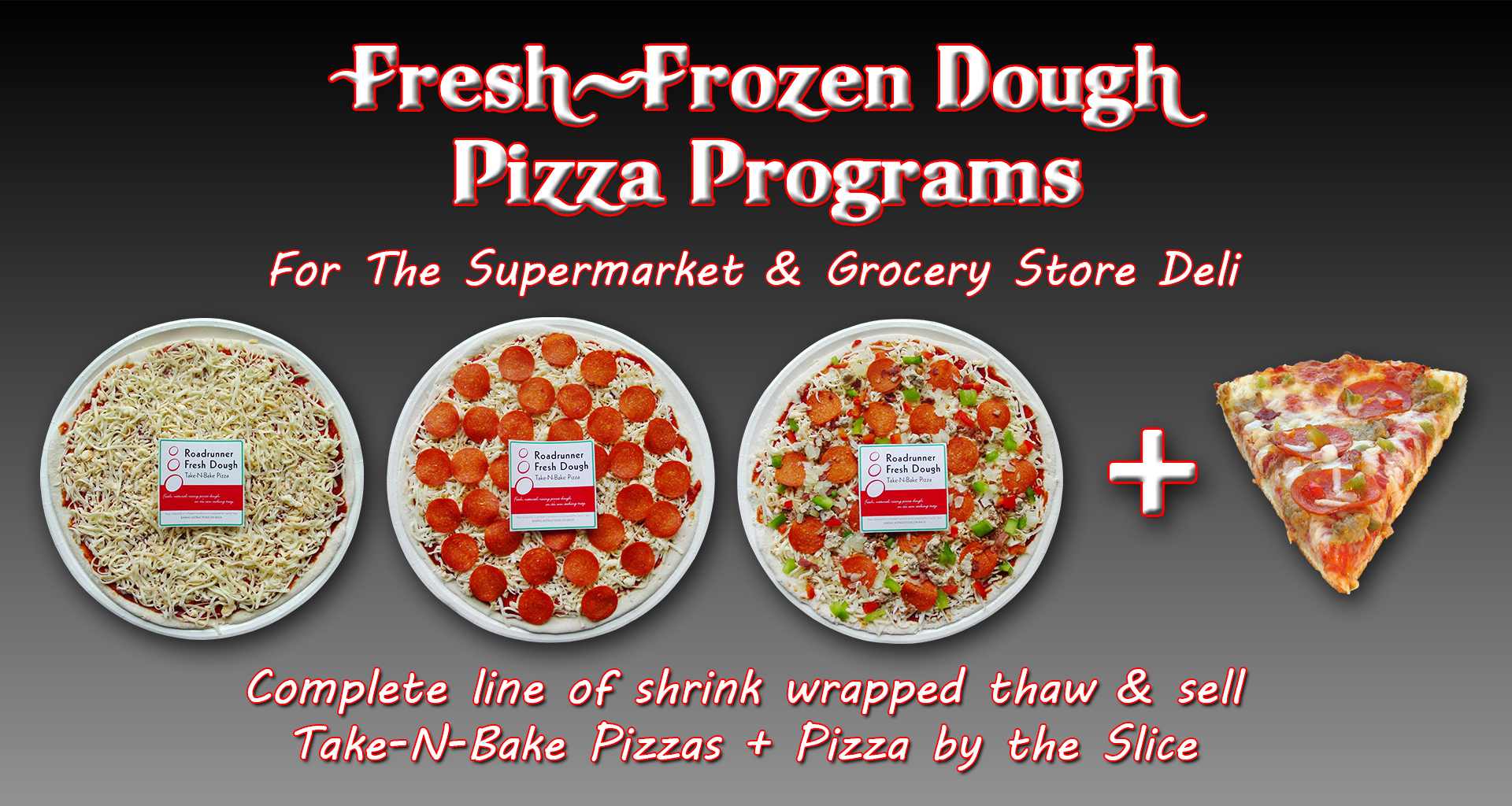 Fresh-Frozen Dough Pizza Programs for the supermarket and grocery store deli