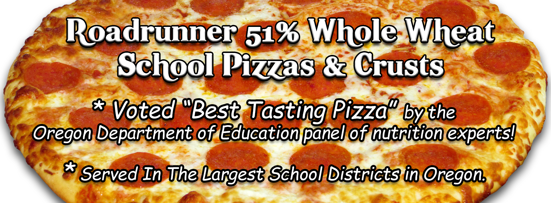 Roadrunner 51% Whole Wheat School Pizzas and Crusts